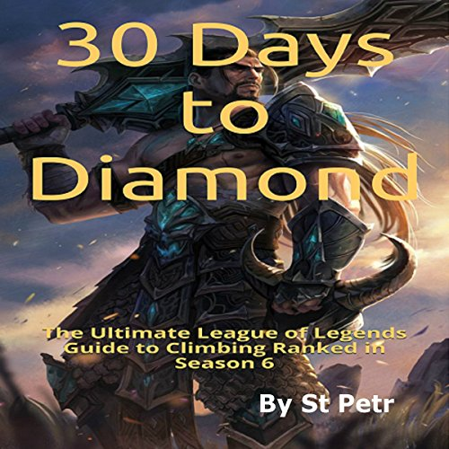 30 Days to Diamond: The Ultimate League of Legends Guide to Climbing Ranked in Season 6 Titelbild