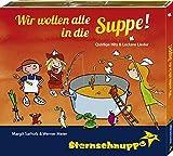 Wir wollen alle in die Suppe! Lustige Kinderlieder rund ums Kochen (Quirlige Hits und leckere Lieder)