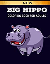 Big Hippo Coloring Book For Adults: Beautiful, Easy, Fun Coloring Book Hippopotamus Designs For Stress Relieving and Relax...