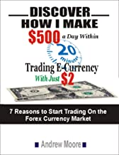 Discover How I Make $500 A Day Within 20 Minutes Trading E-Currency With Just $2: 7 Reasons to Start Trading On the Forex Currency Market