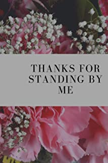 "Thanks for standing by me: Nice Notebook Journal Gift for loved ones blank lined Notebook 120 pages , size ""6 x 9"""