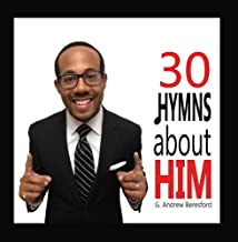 30 Hymns About Him