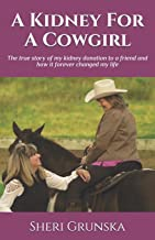 A Kidney For A Cowgirl: The true story of my kidney donation to a friend and how it forever changed my life