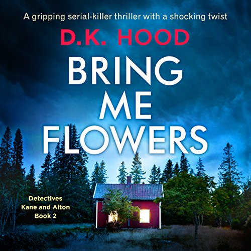Bring Me Flowers     Detectives Kane and Alton, Book 2              By:                                                                                                                                 D.K. Hood                               Narrated by:                                                                                                                                 Julia Vita                      Length: 9 hrs and 32 mins     4 ratings     Overall 4.8