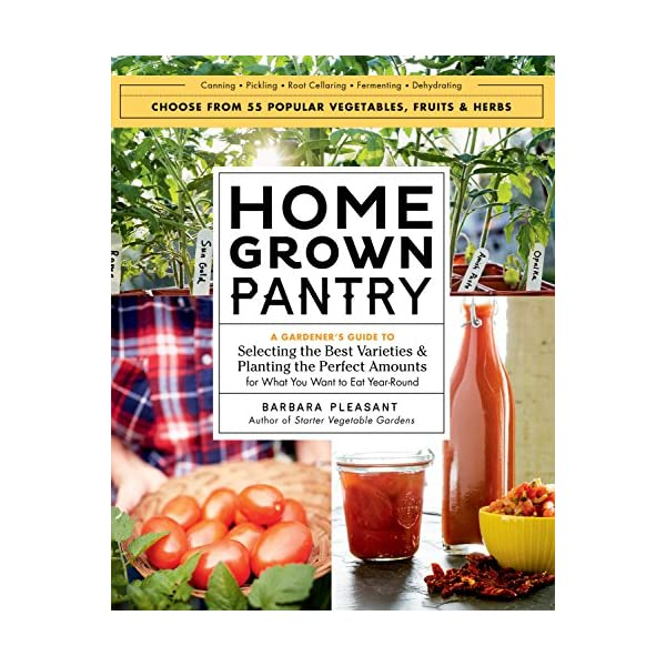 Homegrown Pantry: A Gardener's Guide to Selecting the Best Varieties &...