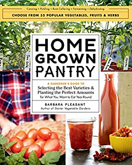 Homegrown Pantry: A Gardener's Guide to Selecting the Best Varieties & Planting the Perfect Amounts for What You Want to Eat Year-Round by [Barbara Pleasant]
