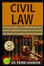 CIVIL LAW: Mastering Essential Legal Terms Explained About Civil Rights, Guardianship, Civil Transactions, Civil Obligations, Civil Liability, Civil Contracts And Civil Procedure!