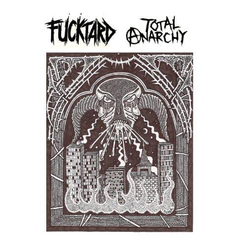 Fucktard, Total Anarchy