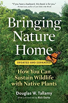 Bringing Nature Home: How You Can Sustain Wildlife with Native Plants, Updated and Expanded by [Douglas W. Tallamy, Rick Darke]