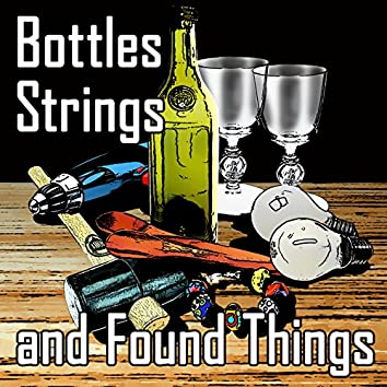 Bottles, Strings and Found Things