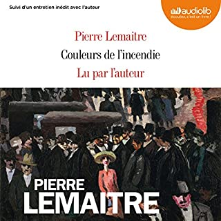Couleurs de l'incendie                   By:                                                                                                                                 Pierre Lemaitre                               Narrated by:                                                                                                                                 Pierre Lemaitre                      Length: 14 hrs and 10 mins     26 ratings     Overall 4.8