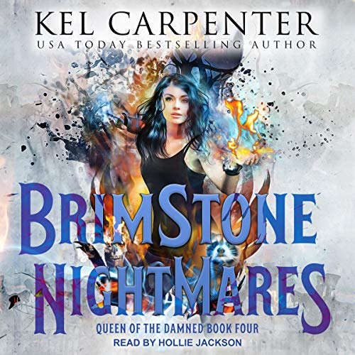 Brimstone Nightmares     Queen of the Damned Series, Book 4              By:                                                                                                                                 Kel Carpenter                               Narrated by:                                                                                                                                 Hollie Jackson                      Length: 7 hrs and 40 mins     1 rating     Overall 4.0