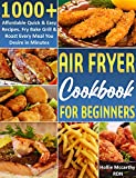 Air Fryer Cookbook for Beginners: 1000+ Affordable Quick & Easy Recipes. Fry Bake Grill & Roast Every Meal You Desire in Minutes