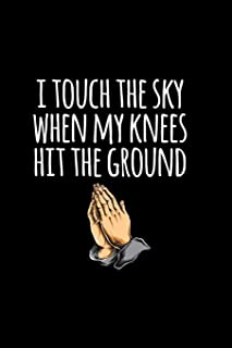 I Touch The Sky When My Knees Hit The Ground: 6