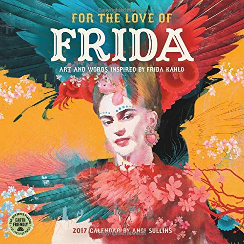 For the Love of Frida 2017 Wall Calendar: Art and Words Inspired by Frida Kahlo