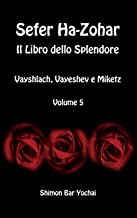 Sefer Ha-Zohar: Il Libro dello Splendore - Vayshlach, Vayeshev e Miketz - Volume 5 (Italian Edition)