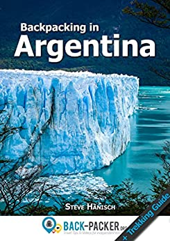 Backpacking in Argentina: Travel Guide & Trekking Guide for Independent Travelers by [Steve Hänisch]