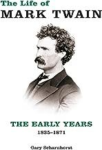 The Life of Mark Twain: The Early Years, 1835-1871 (Mark Twain and His Circle)
