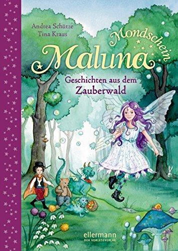 Maluna Mondschein: Geschichten aus dem Zauberwald