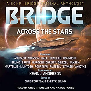 Bridge Across the Stars     A Sci-Fi Bridge Original Anthology              Written by:                                                                                                                                 Rhett C. Bruno,                                                                                        Felix R. Savage,                                                                                        Daniel Arenson,                   and others                          Narrated by:                                                                                                                                 Nicole Poole,                                                                                        Greg Tremblay                      Length: 13 hrs and 42 mins     Not rated yet     Overall 0.0