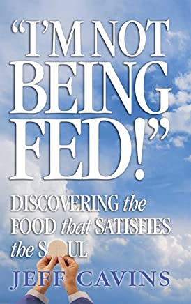 Im Not Being Fed: Discovering the Food That Satisfies the Soul (English Edition)