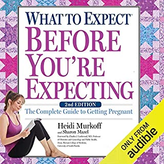 What to Expect Before You're Expecting     The Complete Guide to Getting Pregnant              Written by:                                                                                                                                 Heidi Murkoff                               Narrated by:                                                                                                                                 Heidi Murkoff,                                                                                        Meeghan Holaway,                                                                                        Emma Bing,                   and others                 Length: 13 hrs and 36 mins     Not rated yet     Overall 0.0