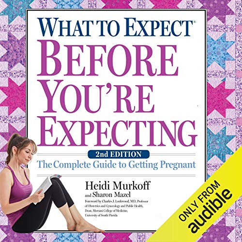 What to Expect Before You're Expecting     The Complete Guide to Getting Pregnant              By:                                                                                                                                 Heidi Murkoff                               Narrated by:                                                                                                                                 Heidi Murkoff,                                                                                        Meeghan Holaway,                                                                                        Emma Bing,                   and others                 Length: 13 hrs and 36 mins     4 ratings     Overall 5.0