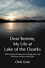 Dear Bonnie, My Life at Lake of the Ozarks: Self-Healing Techniques to Bridge the Gap Between Heaven and Earth
