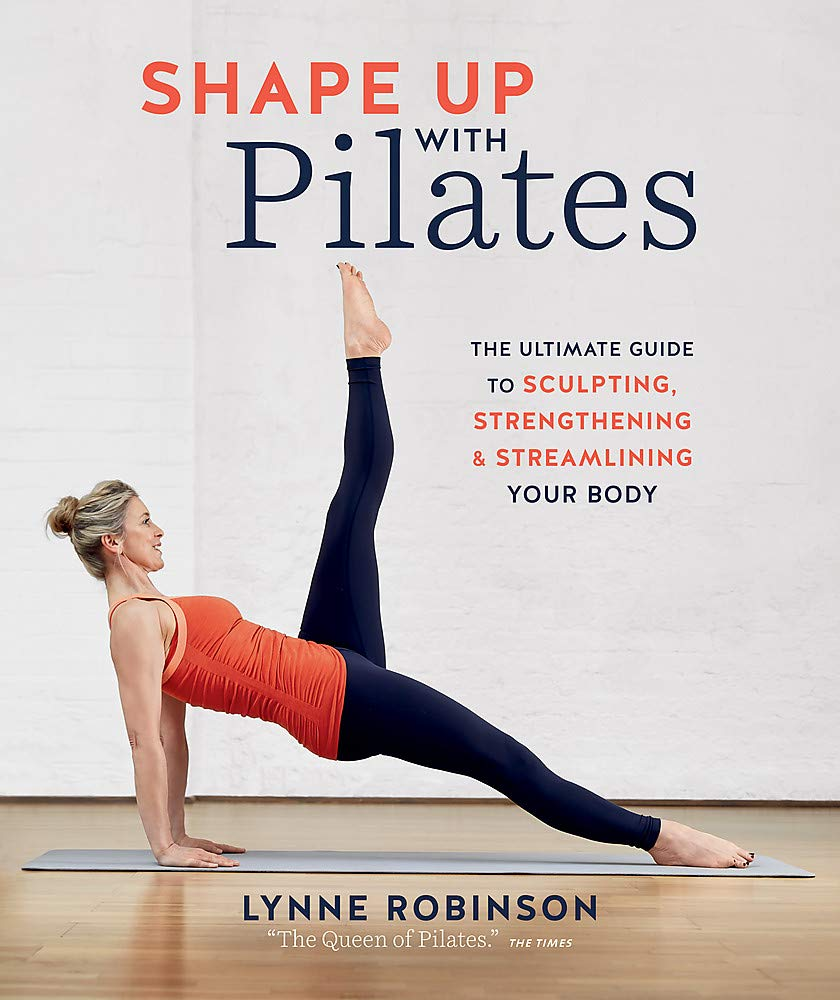 Image OfShape Up With Pilates: The Ultimate Guide To Sculpting, Strengthening And Streamlining Your Body