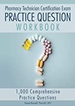 Pharmacy Technician Certification Exam Practice Question Workbook: 1,000 Comprehensive Practice Questions (2019 Edition)