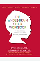 The Whole-Brain Child Workbook: Practical Exercises, Worksheets and Activitis to Nurture Developing Minds Kindle Edition