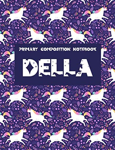 Primary Composition Notebook : Della: Primary Story Journal. Grades K-2 School Exercise Book. Dotted Midline and Picture Space. Unicorn Composition ... Gift for girls. Personalized Name