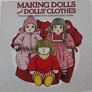 Making Dolls and Dolls' Clothes: 76 Complete Patterns for Dolls and Dolls' Outfits