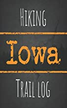 Hiking Iowa trail log: Record your favorite outdoor hikes in the state of Iowa, 5 x 8 travel size
