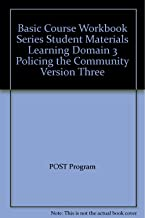 Basic Course Workbook Series Student Materials Learning Domain 3 Policing the Community Version Three