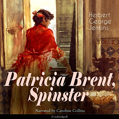 Patricia Brent, Spinster                   By:                                                                                                                                 Herbert George Jenkins                               Narrated by:                                                                                                                                 Caroline Collins                      Length: 6 hrs and 40 mins     2 ratings     Overall 2.5