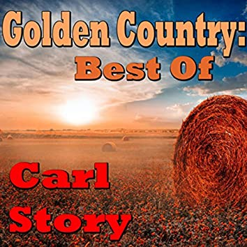 Golden Country: Best Of Carl Story