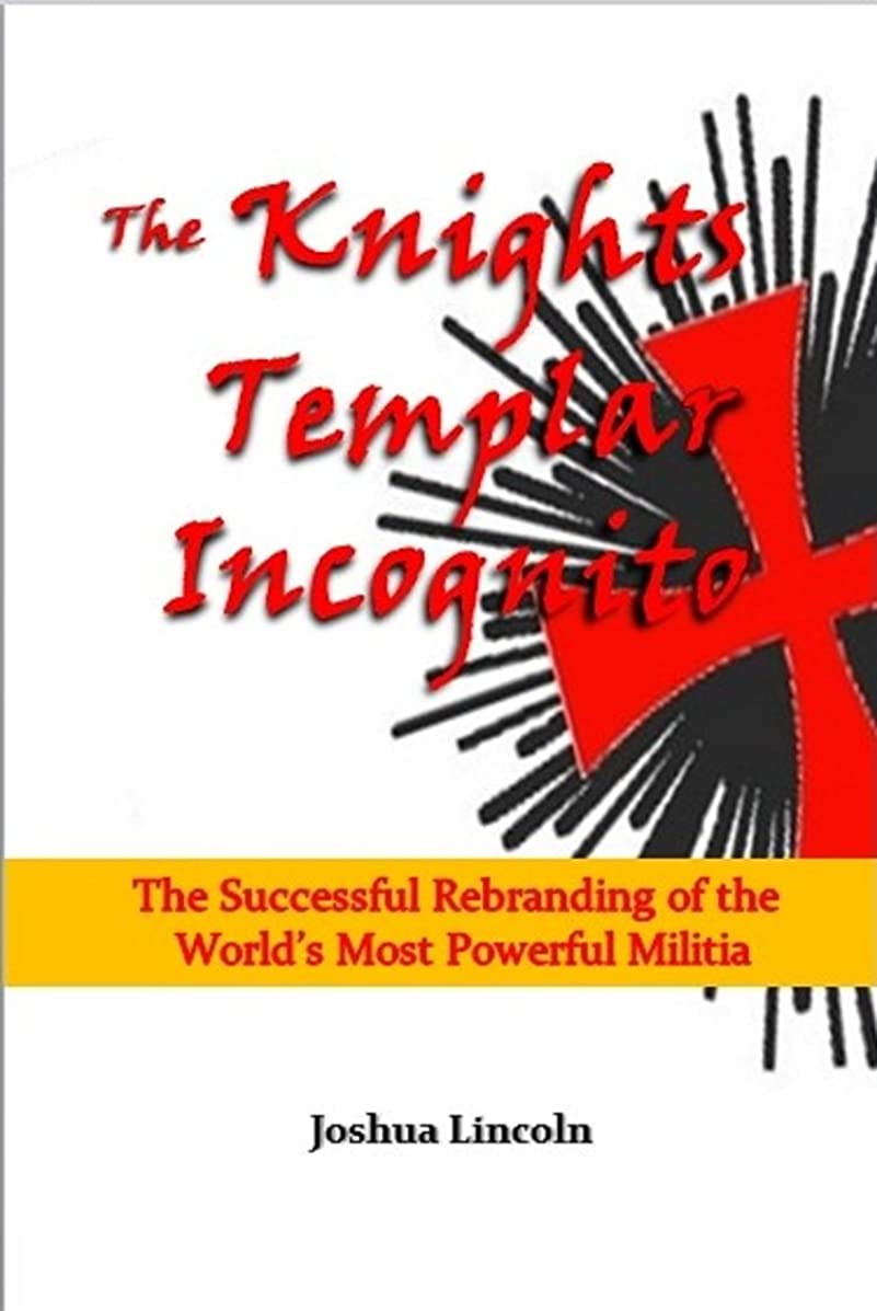 七時半タイムリーな自然The Knights Templar Incognito: The Successful Rebranding of the  World's Most Powerful Militia (English Edition)