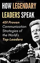 Leadership: How Legendary Leaders Speak: 451 Proven Communication Strategies of the World's Top Leaders (Speak for Success)