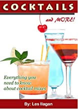 Cocktails and More!: Everything You Need to Know about Cocktail Mixes