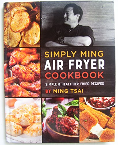 Simply Ming, Air Fryer Cookbook, Simple & Healthier Fried Recipes