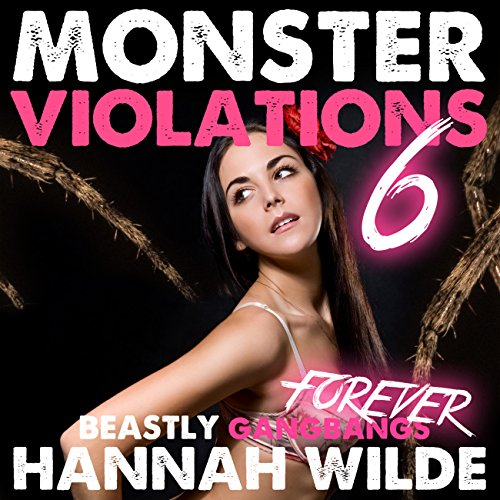 Monster Violations 6: Beastly Gangbangs Forever audiobook cover art