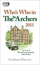 Who's Who in The Archers 2011: An A-Z of Britain's Most Popular Radio Drama
