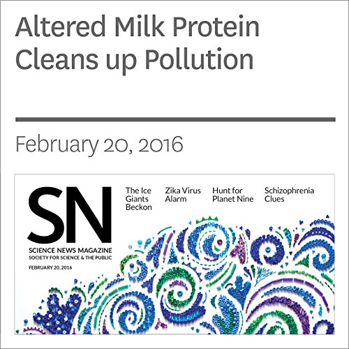 Altered Milk Protein Cleans up Pollution audiobook cover art
