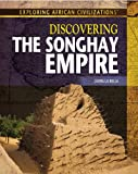 Discovering the Songhay Empire (Exploring African Civilizations)