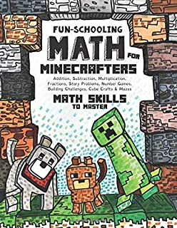 Fun-Schooling Math: For Minecrafters - Math Skills to Master by Age 12 - Addition, Subtraction, Multiplication, Fractions,...