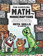 Fun-Schooling Math: For Minecrafters - Math Skills  to Master by Age 12 - Addition, Subtraction, Multiplication, Fractions, Story Problems, Number Games,  Building Challenges, Cube Crafts & Mazes