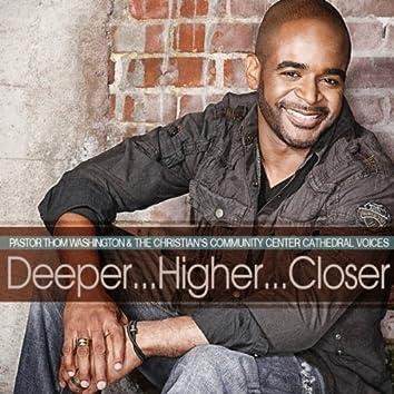 Deeper... Higher... Closer