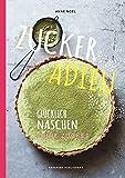 ZUCKER ADIEU: Glücklich und gesund naschen - ohne Zucker (PAPERISH Kochbücher) (PAPERISH Kochbuch)