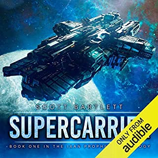 Supercarrier     The Ixan Prophecies Trilogy, Book 1              By:                                                                                                                                 Scott Bartlett                               Narrated by:                                                                                                                                 Mark Boyett                      Length: 9 hrs and 2 mins     140 ratings     Overall 4.3
